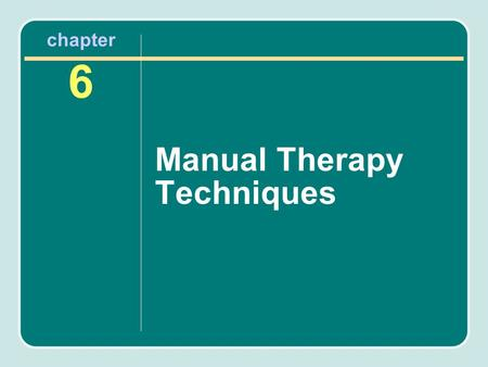 Chapter 6 Manual Therapy Techniques. Manual Therapy Hands-on technique is used to evaluate, treat, and improve a patient's status. Art and skill are involved.