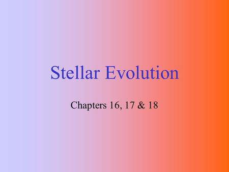 Stellar Evolution Chapters 16, 17 & 18. Stage 1: Protostars Protostars form in cold, dark nebulae. Interstellar gas and dust are the raw materials from.