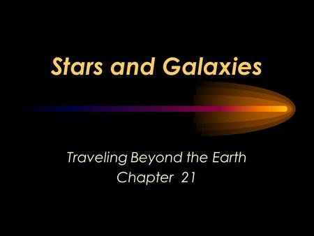 Stars and Galaxies Traveling Beyond the Earth Chapter 21.