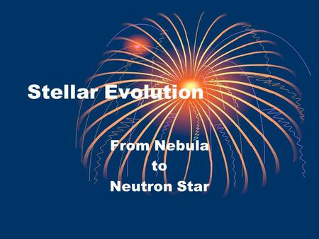 Stellar Evolution From Nebula to Neutron Star. Basic Structure The more massive the star the hotter it is, the hotter it is the brighter it burns Mass.
