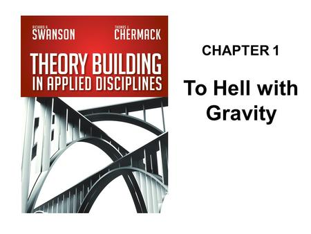 CHAPTER 1 To Hell with Gravity. A theory describes a specific realm of knowledge and explains how it works. (page 6)