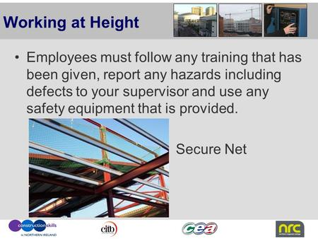 Working at Height Employees must follow any training that has been given, report any hazards including defects to your supervisor and use any safety equipment.