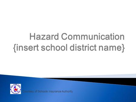 Courtesy of Schools Insurance Authority. Title 8, California Code of Regulations, Section 5194 Hazard Communication determines the dangers of the chemicals.