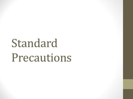 Standard Precautions. Standard Precautions Video - 5:00 What are the diseases that are of primary concern for you as a LG? 1. 2. 3.