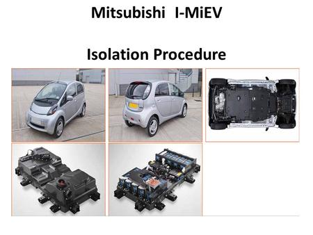 Mitsubishi I-MiEV Isolation Procedure. Fully electric vehicles present risks to the repairing technician. Additional equipment and PPE will be required,