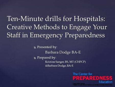  Presented by: Barbara Dodge BA-E  Prepared by: Kristine Sanger, BS, MT (CHPCP) &Barbara Dodge, BA-E Ten-Minute drills for Hospitals: Creative Methods.