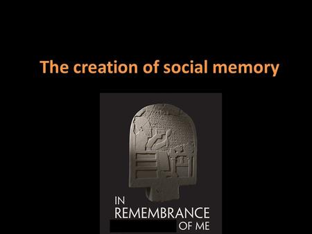 The creation of social memory. > Social memory is a concept used by historians and others to explore the connection between social identity and historical.