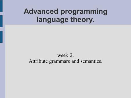 Advanced programming language theory. week 2. Attribute grammars and semantics.
