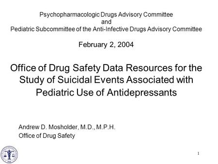 1 Psychopharmacologic Drugs Advisory Committee and Pediatric Subcommittee of the Anti-Infective Drugs Advisory Committee February 2, 2004 Office of Drug.