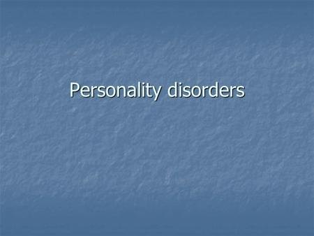 Personality disorders. What is it? Personality Complex pattern of characteristics, largely outside of the person's awareness Complex pattern of characteristics,