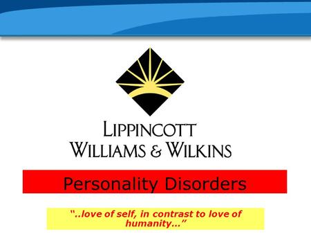 "Personality Disorders ""..love of self, in contrast to love of humanity…"""