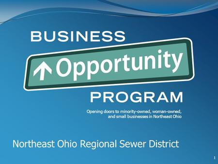 Northeast Ohio Regional Sewer District Opening doors to minority-owned, woman-owned, and small businesses in Northeast Ohio 1.