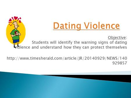 Objective: Students will identify the warning signs of dating violence and understand how they can protect themselves