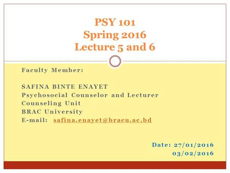 Faculty Member: SAFINA BINTE ENAYET Psychosocial Counselor and Lecturer Counseling Unit BRAC University