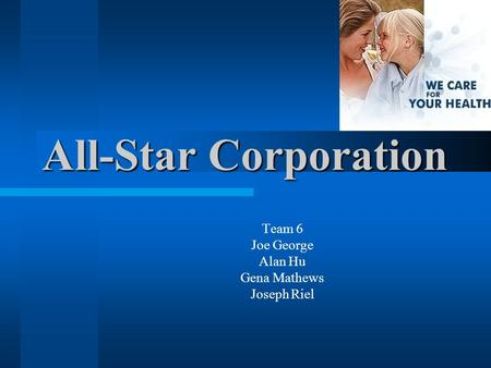 All-Star Corporation Team 6 Joe George Alan Hu Gena Mathews Joseph Riel.