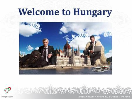 Welcome to Hungary. General information Territory:93,030 sq km Capital:Budapest Location: Central Europe Climate:Temperate continental zone Air access: