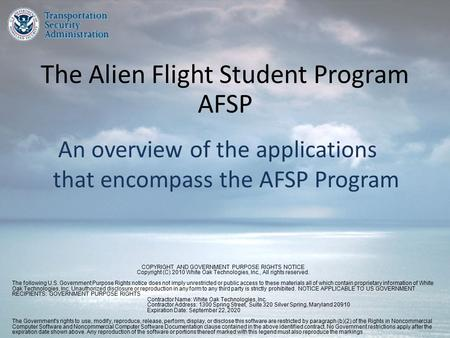 The Alien Flight Student Program AFSP An overview of the applications that encompass the AFSP Program COPYRIGHT AND GOVERNMENT PURPOSE RIGHTS NOTICE Copyright.