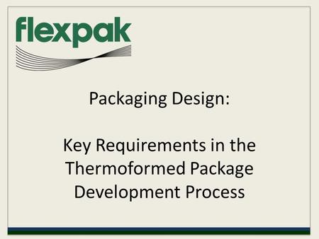 Packaging Design: Key Requirements in the Thermoformed Package Development Process.