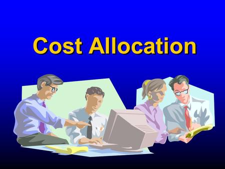 Cost Allocation. 1. Describe how a costing system can have multiple cost objects 2. Outline four purposes for allocating costs to cost objects 3. Describe.