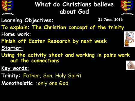Learning Objectives: To explain: The Christian concept of the trinity Home work: Finish off Easter Research by next week Starter: Using the activity sheet.