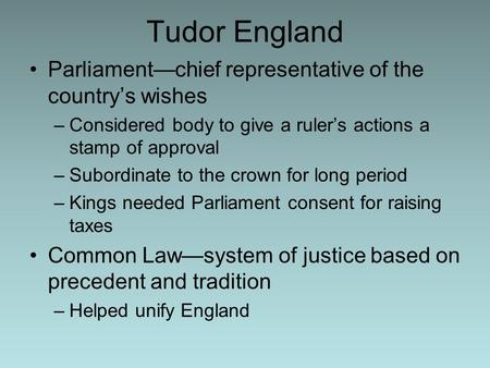Tudor England Parliament—chief representative of the country's wishes –Considered body to give a ruler's actions a stamp of approval –Subordinate to the.