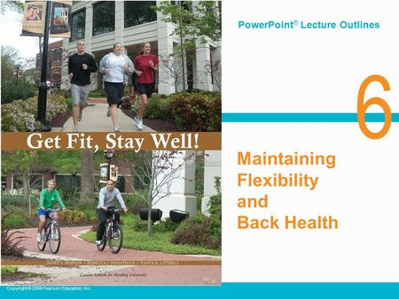 Maintaining Flexibility and Back Health Copyright © 2009 Pearson Education, Inc. 6 PowerPoint ® Lecture Outlines.