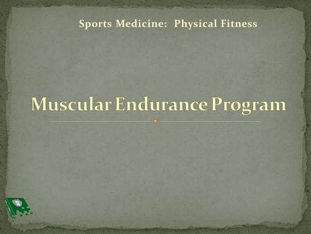Sports Medicine: Physical Fitness. 1. Review guidelines for muscular endurance exercises 2. Design a circuit training program to develop muscular endurance.