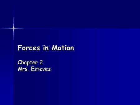 Forces in Motion Chapter 2 Mrs. Estevez. Gravity and Motion What happens when you drop a baseball and a marble at the same time? What happens when you.