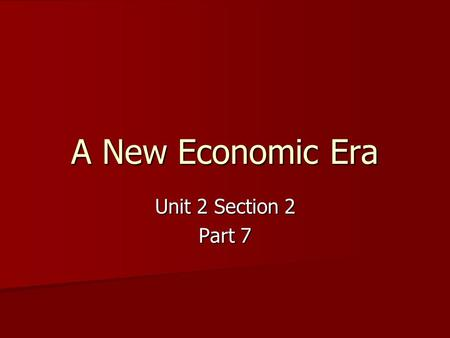 A New Economic Era Unit 2 Section 2 Part 7. Discussion Question How would you describe the United States after World War I? What were some things that.
