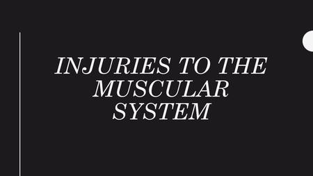 INJURIES TO THE MUSCULAR SYSTEM. INJURIES TO MUSCLES Injuries to muscles can happen by: Tearing the muscle fibers Tearing or damaging the connective tissue.