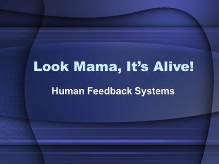 Look Mama, It's Alive! Human Feedback Systems. Question True or False: Each body system works in isolation.