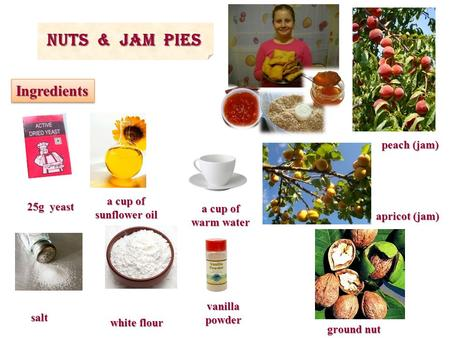 NUTS & JAM PIES IngredientsIngredients 25g yeast a cup of warm water a cup of sunflower oil white flour salt vanilla powder apricot (jam) peach (jam) ground.