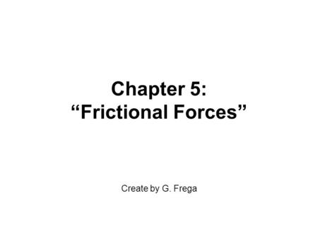 "Chapter 5: ""Frictional Forces"" Create by G. Frega."