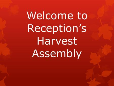 Welcome to Reception's Harvest Assembly. Last week we made bread – here's how…