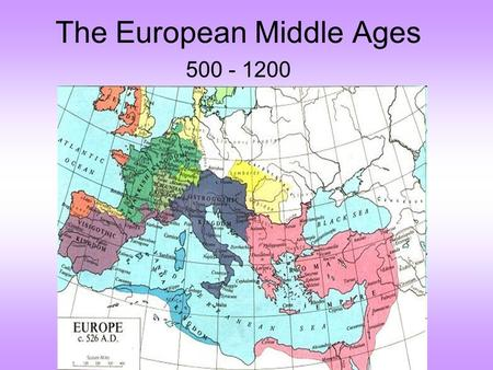 The European Middle Ages 500 - 1200. After the decline of the Roman Empire, Europe went through what is known as the Middle Ages.  Years: 500 – 1500.