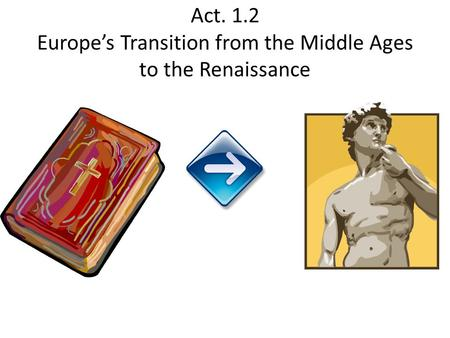 Act. 1.2 Europe's Transition from the Middle Ages to the Renaissance.