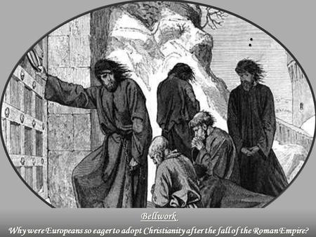 : Bellwork Why were Europeans so eager to adopt Christianity after the fall of the Roman Empire?