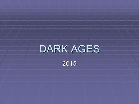 DARK AGES 2015. Time Line: Dark Ages and Middle Ages  Important Events of the Middle Ages  324 - Constantine became Emperor of the Roman Empire.  455.