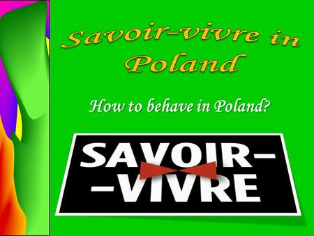 How to behave in Poland?. We must be punktual. We must be ready with all the materials to start. We should listen carefully during lessons.