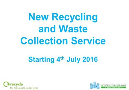New Recycling and Waste Collection Service Starting 4 th July 2016.