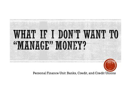 Personal Finance Unit: Banks, Credit, and Credit Unions.