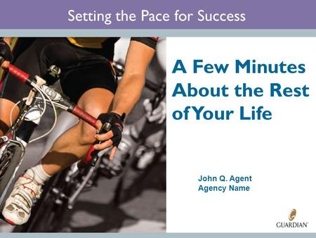 Setting the Pace for Success A Few Minutes About the Rest of Your Life John Q. Agent Agency Name.