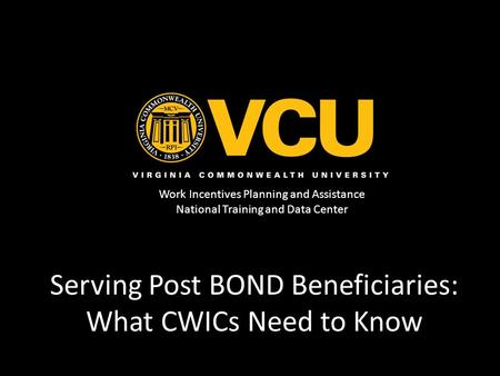 Work Incentives Planning and Assistance National Training and Data Center Serving Post BOND Beneficiaries: What CWICs Need to Know.