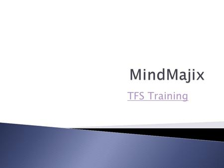 TFS Training TFS Training. Introduction to Team Foundation Server Team Foundation Server Team Foundation Server is a Microsoft product which provides.