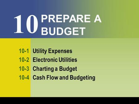 10 PREPARE A BUDGET 10-1 Utility Expenses 10-2 Electronic Utilities