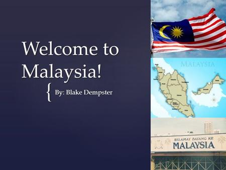 { Welcome to Malaysia! By: Blake Dempster. What are some of the best places?