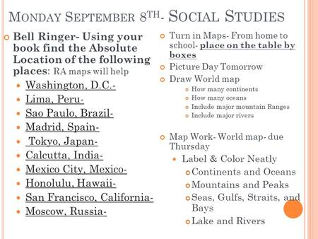 M ONDAY S EPTEMBER 8 TH - S OCIAL S TUDIES Bell Ringer- Using your book find the Absolute Location of the following places : RA maps will help Washington,