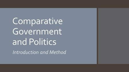 Comparative Government and Politics Introduction and Method.