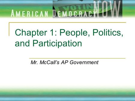 Chapter 1: People, Politics, and Participation Mr. McCall's AP Government.