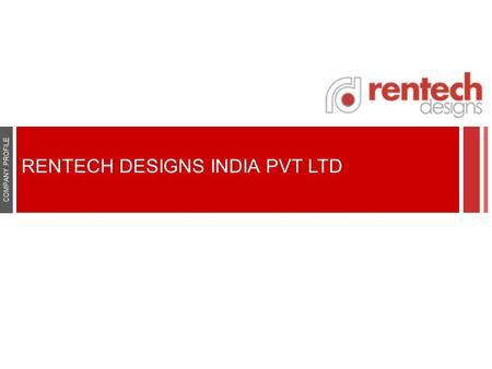 RENTECH DESIGNS INDIA PVT LTD COMPANY PROFILE. ABOUT US Rentech Designs India Pvt. Ltd. has been delivering quality services and products for corporate,